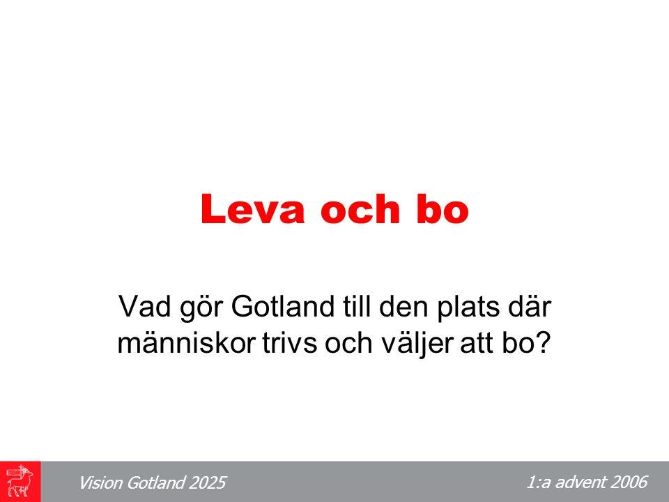 1:a advent 2006 Vision Gotland 2025 Leva och bo Vad gör Gotland till den plats där människor trivs och väljer att bo?