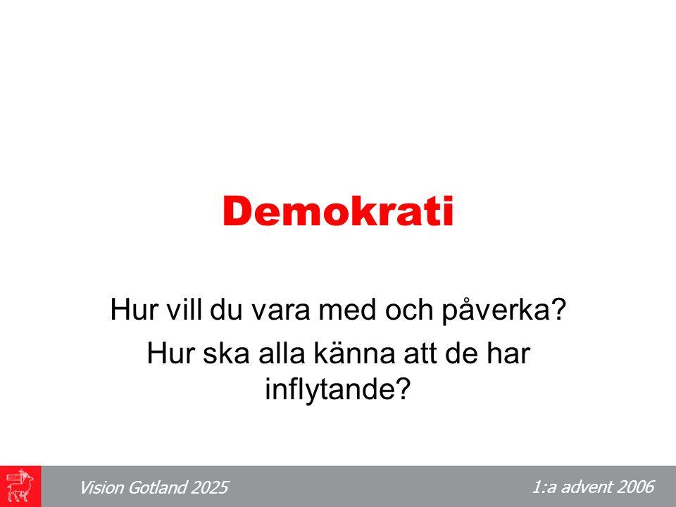 1:a advent 2006 Vision Gotland 2025 Demokrati Hur vill du vara med och påverka.