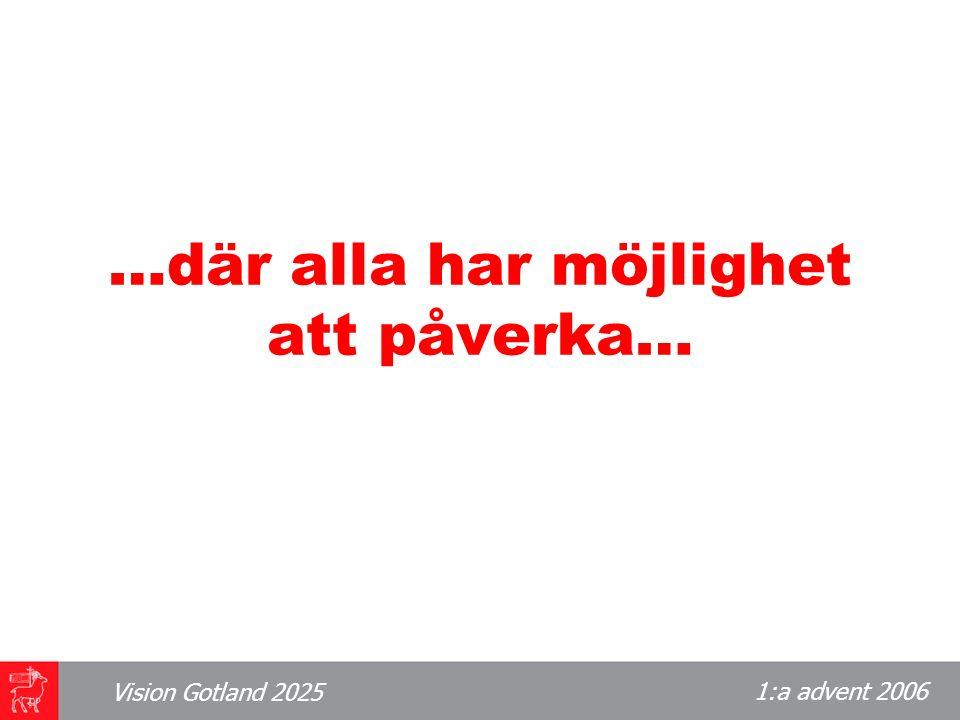 1:a advent 2006 Vision Gotland 2025 …där alla har möjlighet att påverka…