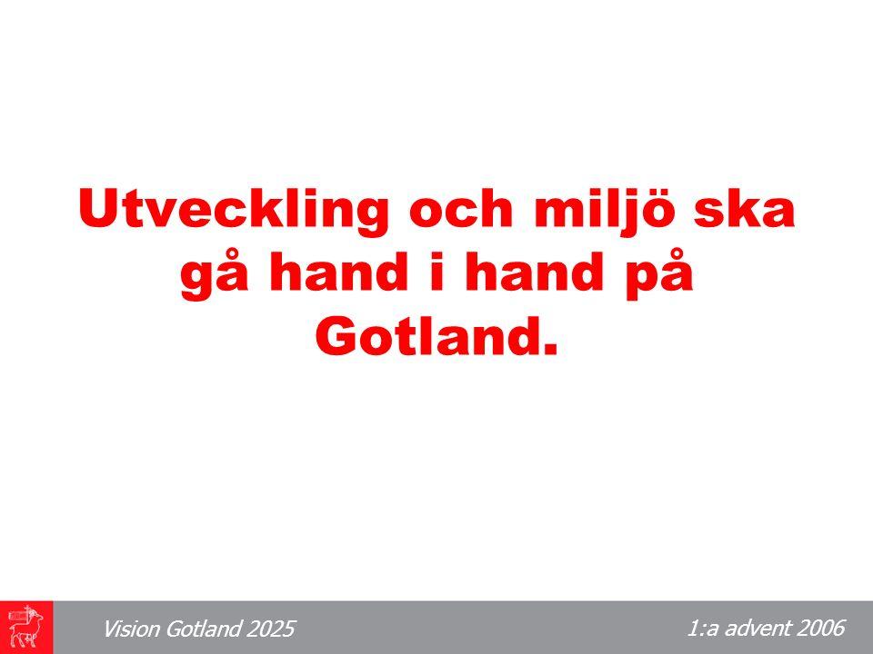 1:a advent 2006 Vision Gotland 2025 Utveckling och miljö ska gå hand i hand på Gotland.
