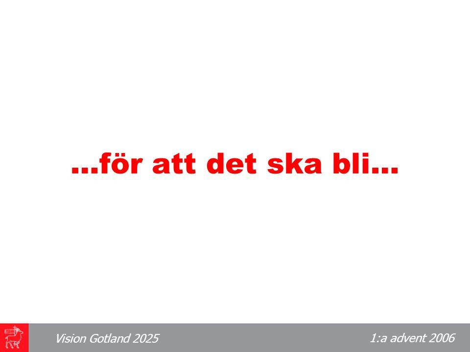 1:a advent 2006 Vision Gotland 2025 …för att det ska bli…