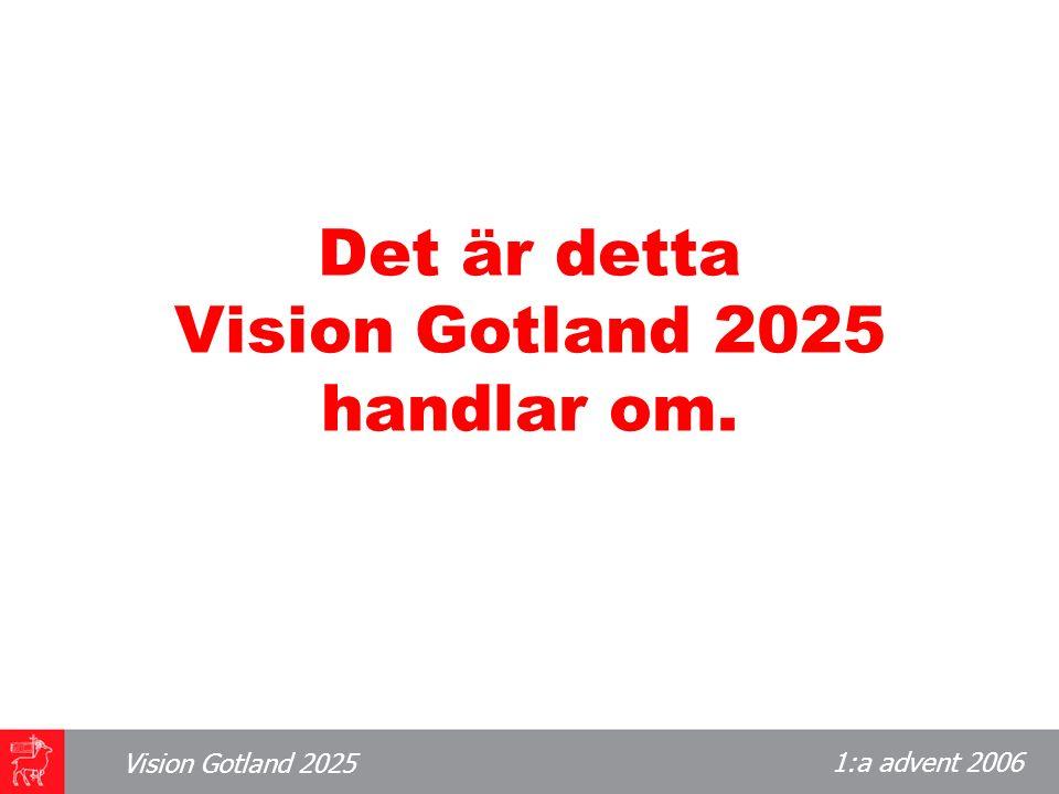 1:a advent 2006 Vision Gotland 2025 Vad handlar Vision Gotland 2025 om.