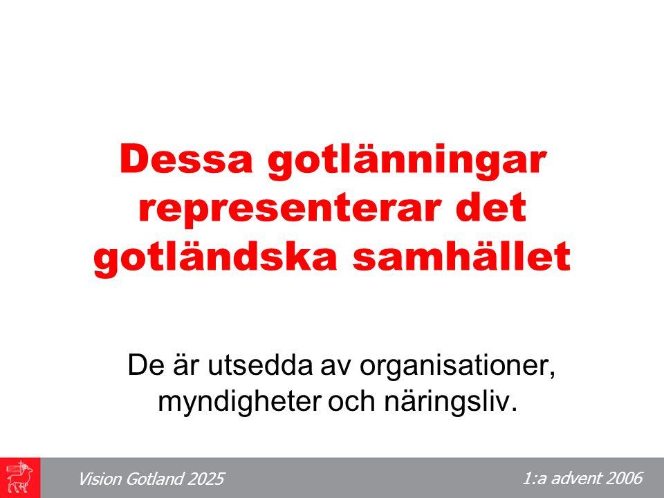 1:a advent 2006 Vision Gotland 2025 Under 2007 får alla gotlänningar möjlighet att lämna sina synpunkter…