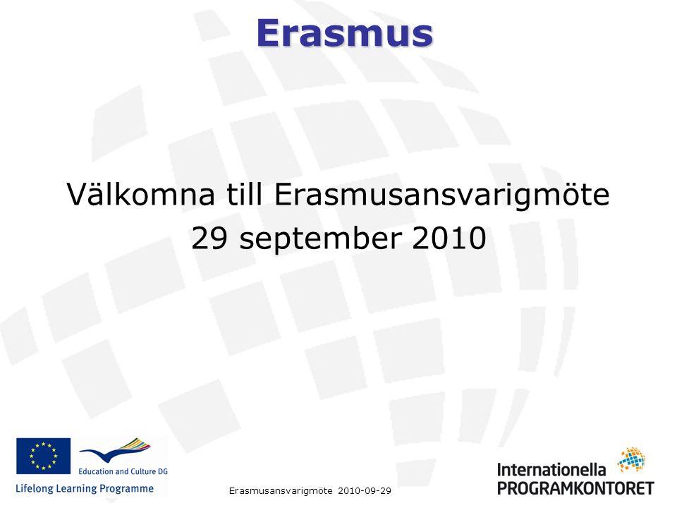 Erasmus Erasmusansvarigmöte 2010-09-29 Välkomna till Erasmusansvarigmöte 29 september 2010