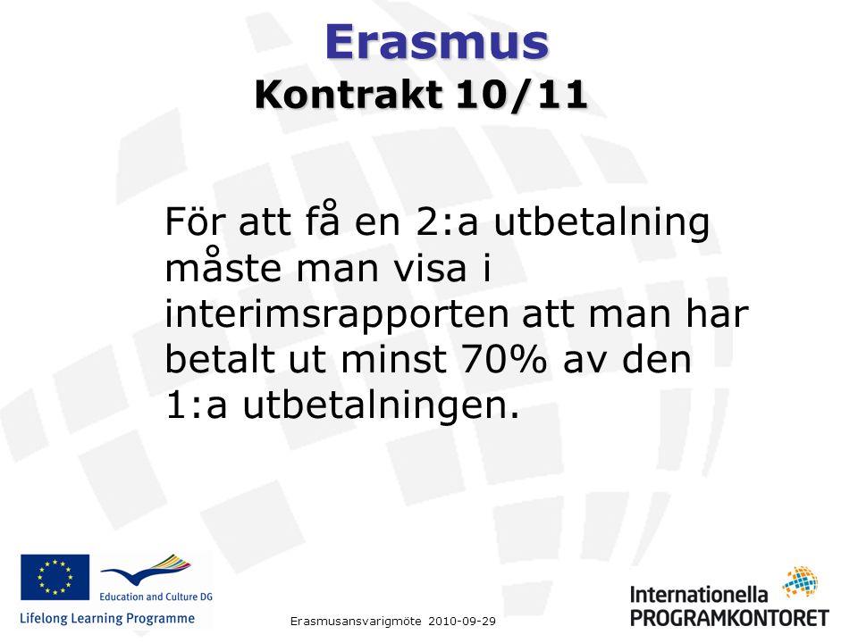 Erasmus Erasmusansvarigmöte 2010-09-29 Kontrakt 10/11 För att få en 2:a utbetalning måste man visa i interimsrapporten att man har betalt ut minst 70% av den 1:a utbetalningen.
