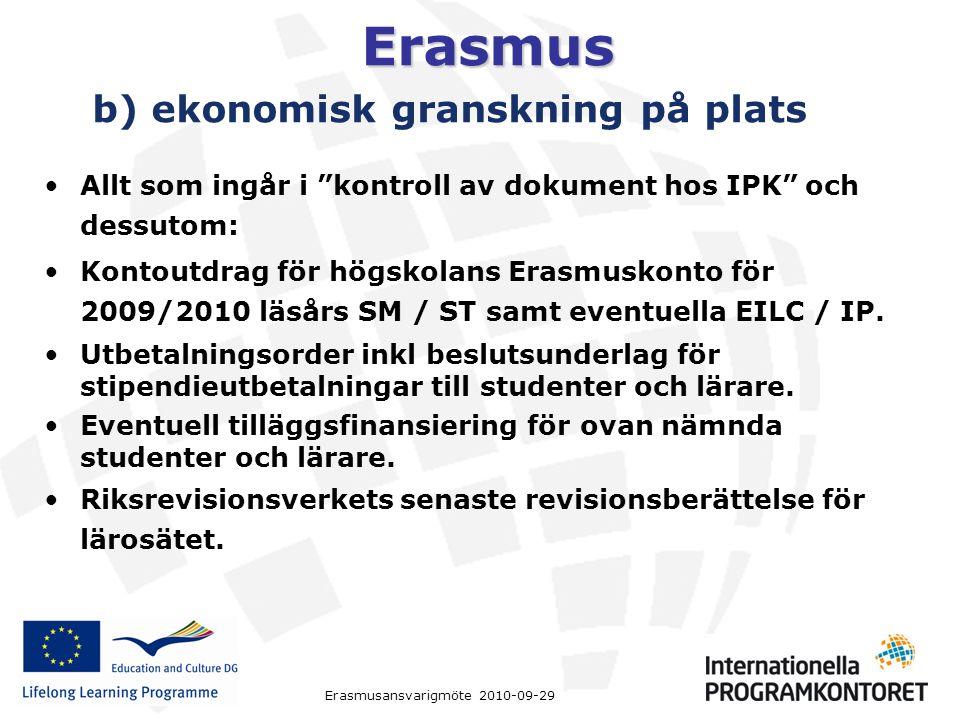 Erasmus Erasmusansvarigmöte 2010-09-29 b) ekonomisk granskning på plats Allt som ingår i kontroll av dokument hos IPK och dessutom: Kontoutdrag för högskolans Erasmuskonto för 2009/2010 läsårs SM / ST samt eventuella EILC / IP.