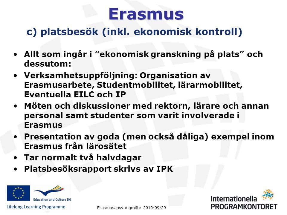 """Erasmus Erasmusansvarigmöte 2010-09-29 c) platsbesök (inkl. ekonomisk kontroll) Allt som ingår i """"ekonomisk granskning på plats"""" och dessutom: Verksam"""
