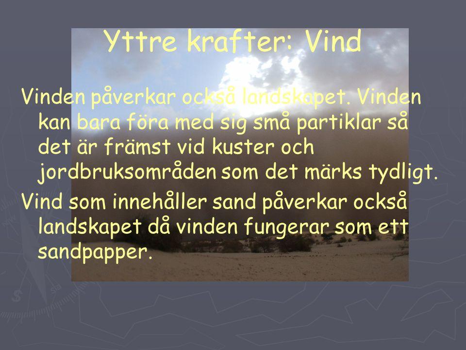 Yttre krafter: Vind Vinden påverkar också landskapet.