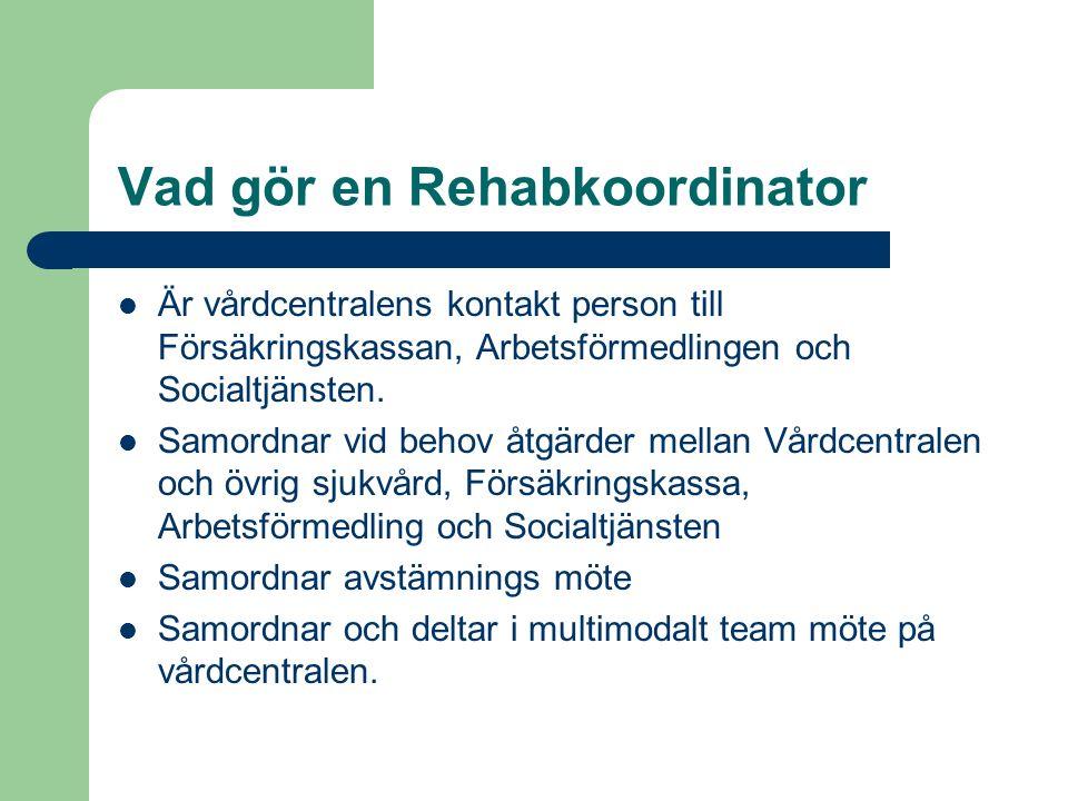 Vad gör en Rehabkoordinator Är vårdcentralens kontakt person till Försäkringskassan, Arbetsförmedlingen och Socialtjänsten.