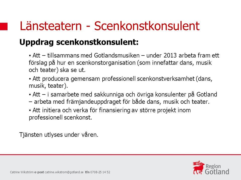 Länsteatern - Scenkonstkonsulent Uppdrag scenkonstkonsulent: Att – tillsammans med Gotlandsmusiken – under 2013 arbeta fram ett förslag på hur en scenkonstorganisation (som innefattar dans, musik och teater) ska se ut.