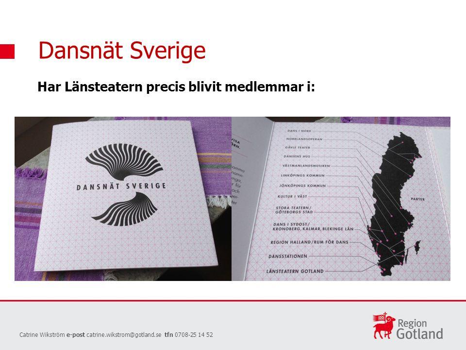 Dansnät Sverige Catrine Wikström e-post catrine.wikstrom@gotland.se tfn 0708-25 14 52 Har Länsteatern precis blivit medlemmar i: