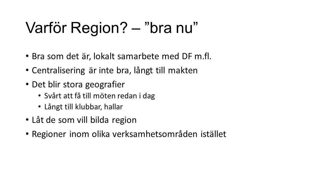 Varför Region. – bra nu Bra som det är, lokalt samarbete med DF m.fl.