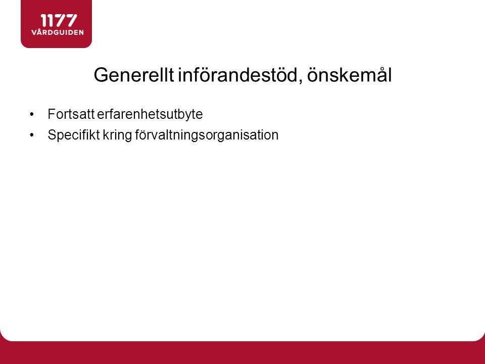 Fortsatt erfarenhetsutbyte Specifikt kring förvaltningsorganisation Generellt införandestöd, önskemål