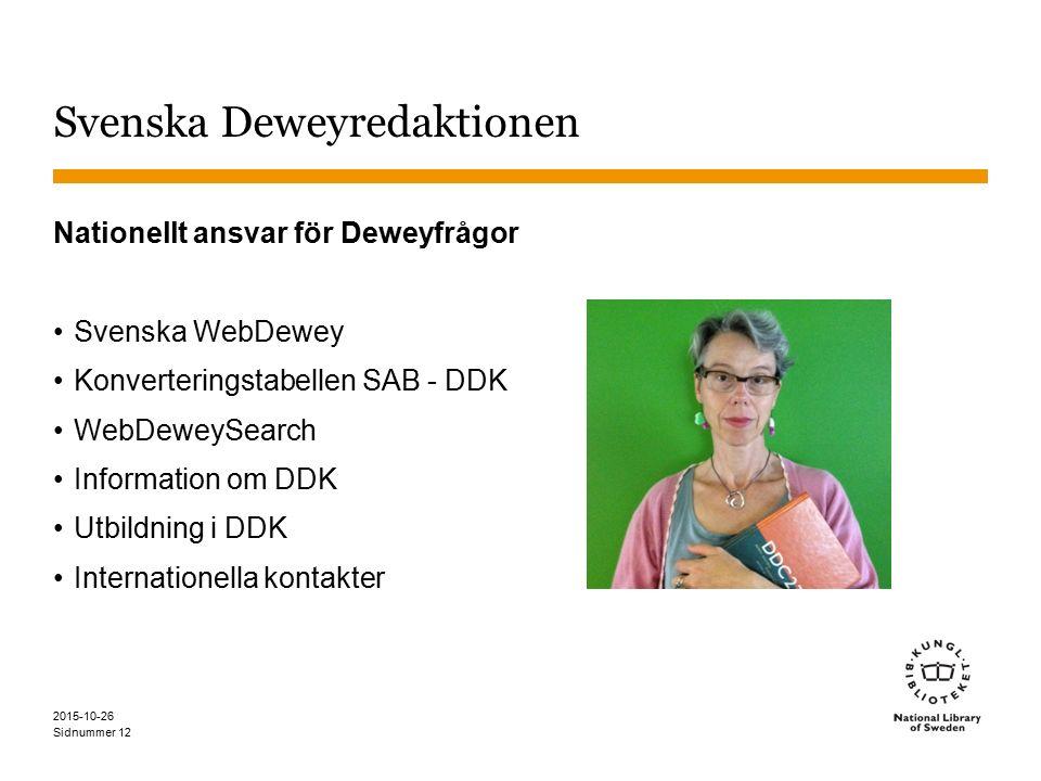 Sidnummer 2015-10-26 Svenska Deweyredaktionen Nationellt ansvar för Deweyfrågor Svenska WebDewey Konverteringstabellen SAB - DDK WebDeweySearch Inform