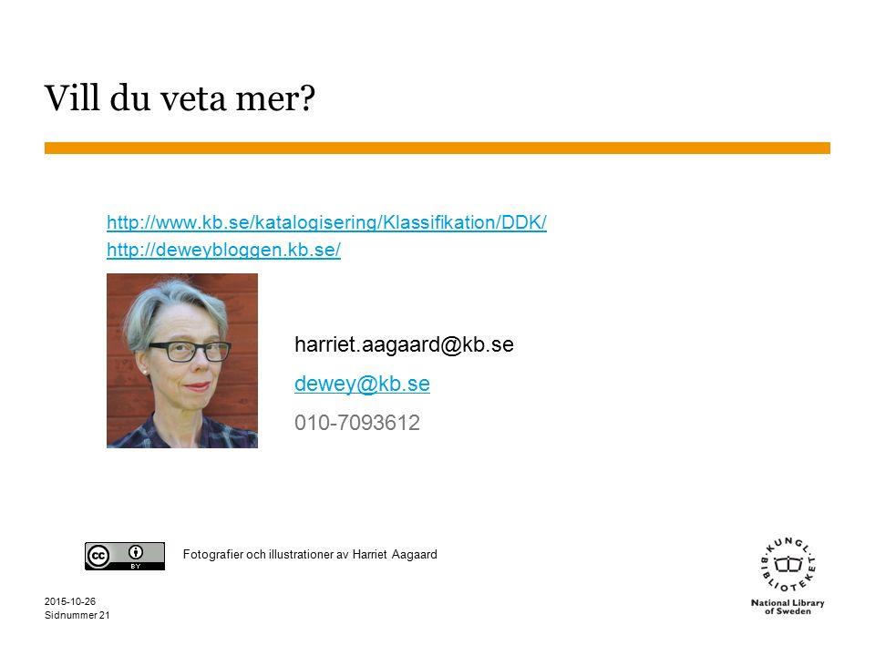 Sidnummer harriet.aagaard@kb.se dewey@kb.se 010-7093612 Vill du veta mer? 2015-10-26 21 http://www.kb.se/katalogisering/Klassifikation/DDK/ http://dew