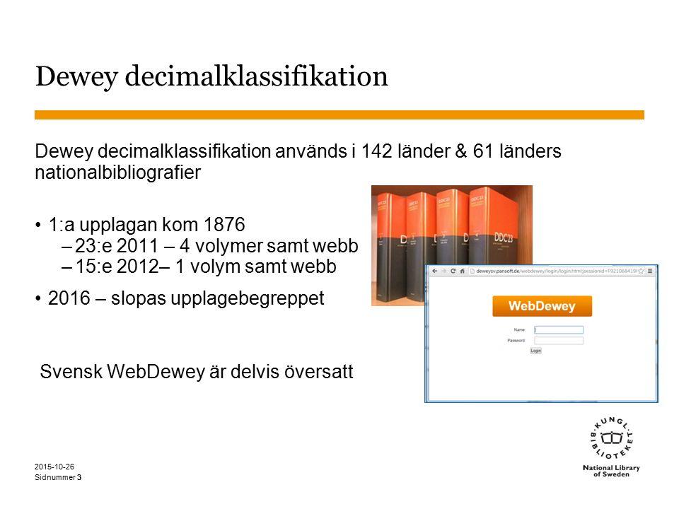 Sidnummer 2015-10-26 33 Dewey decimalklassifikation Dewey decimalklassifikation används i 142 länder & 61 länders nationalbibliografier 1:a upplagan k