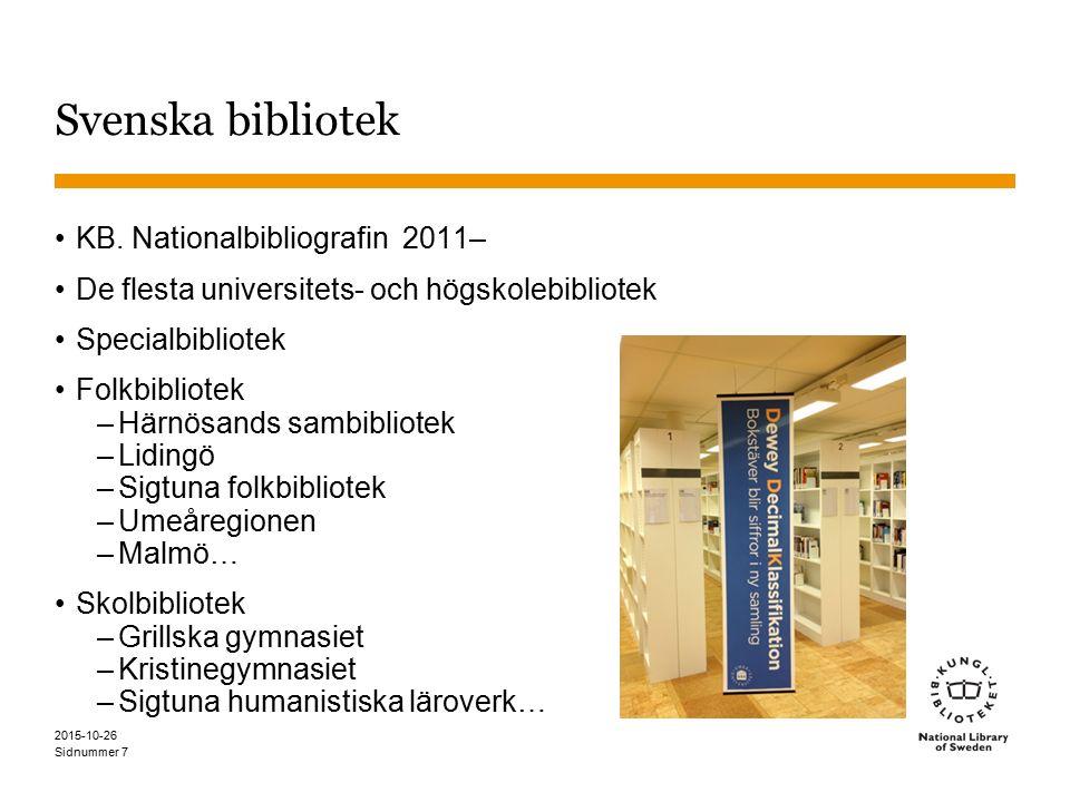 Sidnummer Svenska bibliotek KB. Nationalbibliografin 2011– De flesta universitets- och högskolebibliotek Specialbibliotek Folkbibliotek –Härnösands sa