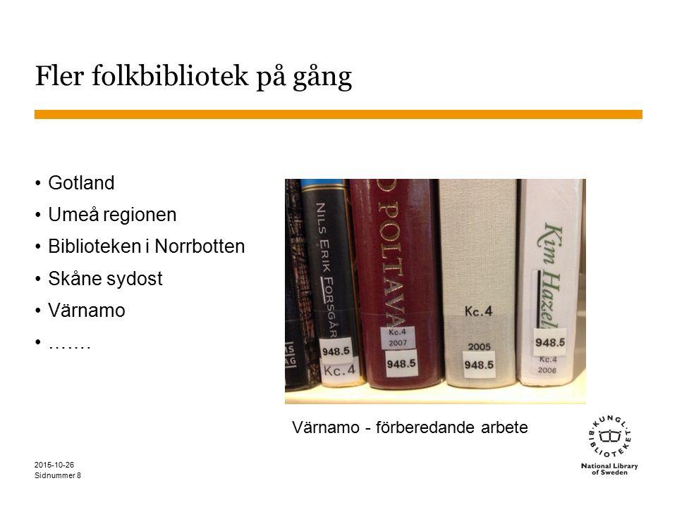 Sidnummer Fler folkbibliotek på gång Gotland Umeå regionen Biblioteken i Norrbotten Skåne sydost Värnamo ……. 2015-10-26 8 Värnamo - förberedande arbet