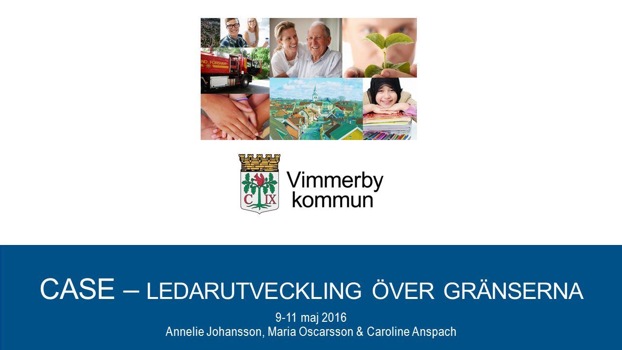 CASE – LEDARUTVECKLING ÖVER GRÄNSERNA 9-11 maj 2016 Annelie Johansson, Maria Oscarsson & Caroline Anspach
