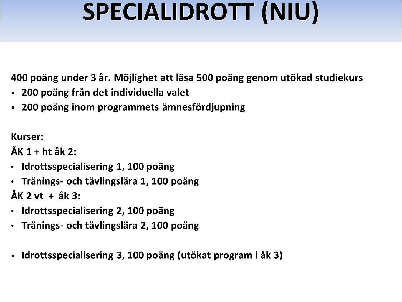 SPECIALIDROTT (NIU) 400 poäng under 3 år. Möjlighet att läsa 500 poäng genom utökad studiekurs 200 poäng från det individuella valet 200 poäng inom pr