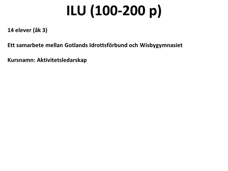 ILU (100-200 p) 14 elever (åk 3) Ett samarbete mellan Gotlands Idrottsförbund och Wisbygymnasiet Kursnamn: Aktivitetsledarskap