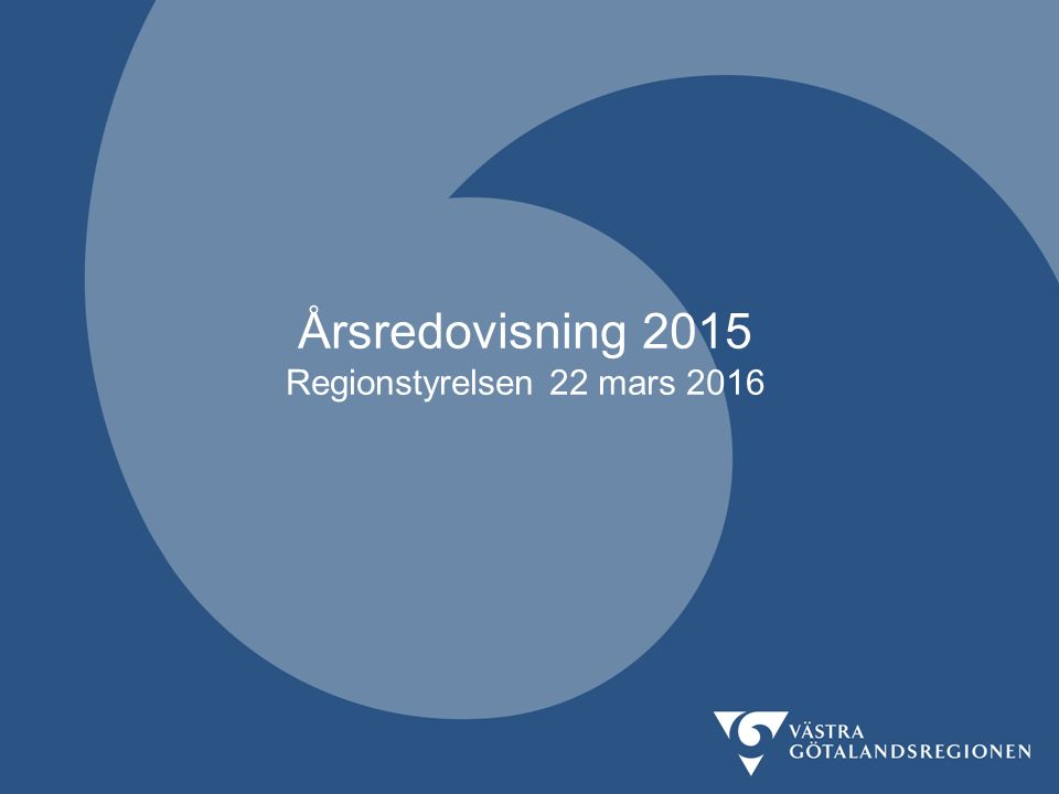 Årsredovisning 2015 Regionstyrelsen 22 mars 2016