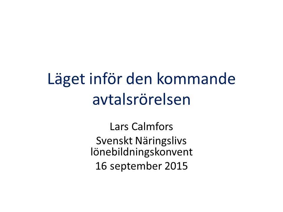 Läget inför den kommande avtalsrörelsen Lars Calmfors Svenskt Näringslivs lönebildningskonvent 16 september 2015