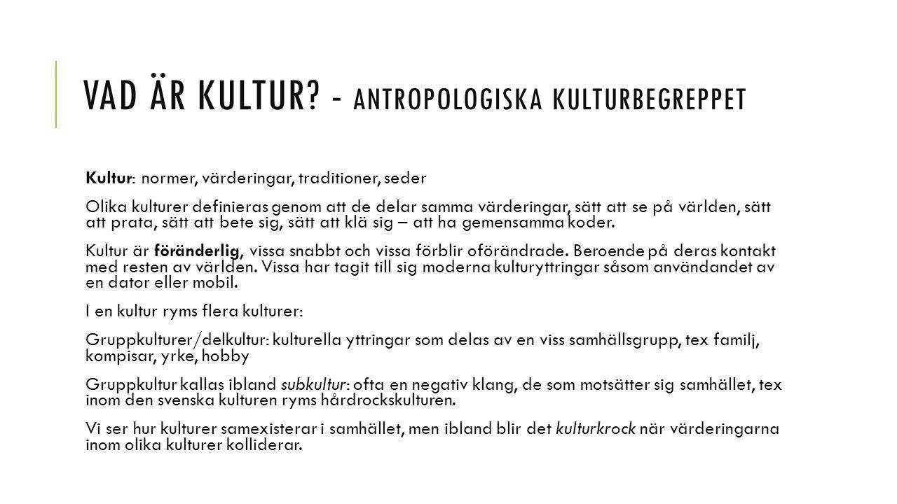 VAD ÄR KULTUR? - ANTROPOLOGISKA KULTURBEGREPPET Kultur: normer, värderingar, traditioner, seder Olika kulturer definieras genom att de delar samma vär