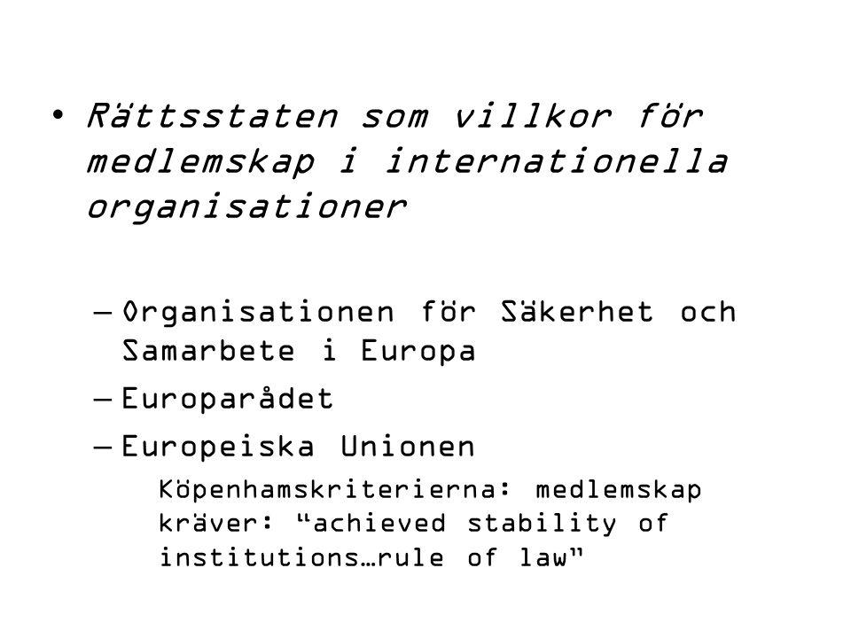 Rättsstaten som villkor för medlemskap i internationella organisationer –Organisationen för Säkerhet och Samarbete i Europa –Europarådet –Europeiska Unionen Köpenhamskriterierna: medlemskap kräver: achieved stability of institutions…rule of law