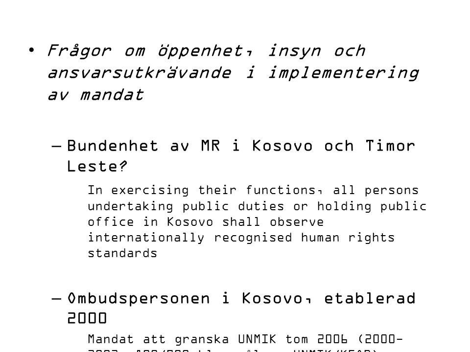 Frågor om öppenhet, insyn och ansvarsutkrävande i implementering av mandat –Bundenhet av MR i Kosovo och Timor Leste.