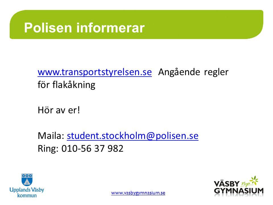 www.vasbygymnasium.se Polisen informerar www.transportstyrelsen.sewww.transportstyrelsen.se Angående regler för flakåkning Hör av er! Maila: student.s