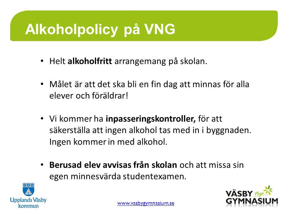 www.vasbygymnasium.se Alkoholpolicy på VNG Helt alkoholfritt arrangemang på skolan. Målet är att det ska bli en fin dag att minnas för alla elever och