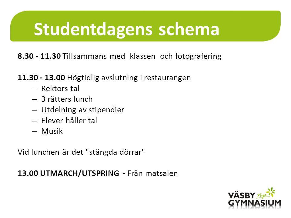 Studentdagens schema 8.30 - 11.30 Tillsammans med klassen och fotografering 11.30 - 13.00 Högtidlig avslutning i restaurangen – Rektors tal – 3 rätter