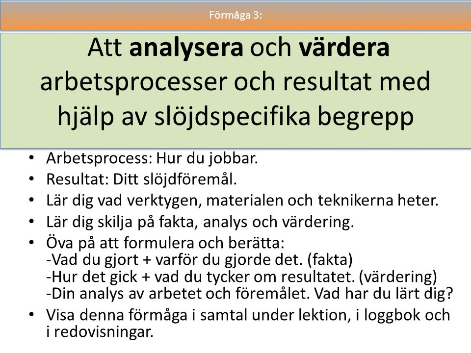 Att analysera och värdera arbetsprocesser och resultat med hjälp av slöjdspecifika begrepp Arbetsprocess: Hur du jobbar. Resultat: Ditt slöjdföremål.