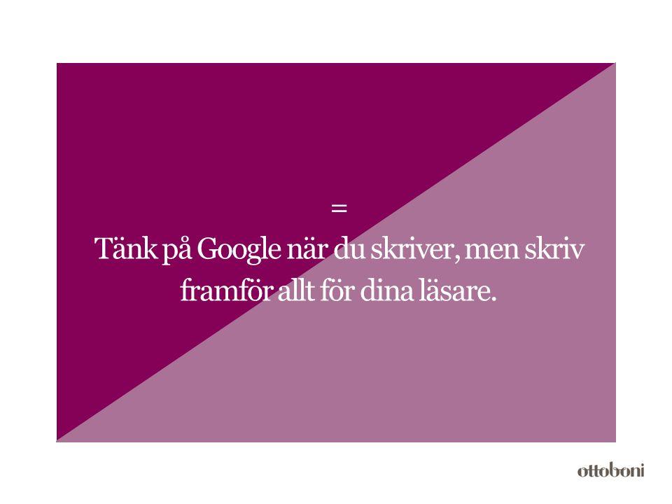 = Tänk på Google när du skriver, men skriv framför allt för dina läsare.