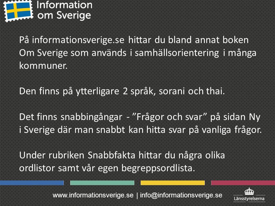 www.informationsverige.se | info@informationsverige.se På informationsverige.se hittar du bland annat boken Om Sverige som används i samhällsorientering i många kommuner.