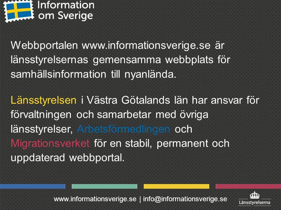 www.informationsverige.se | info@informationsverige.se Webbportalen www.informationsverige.se är länsstyrelsernas gemensamma webbplats för samhällsinformation till nyanlända.