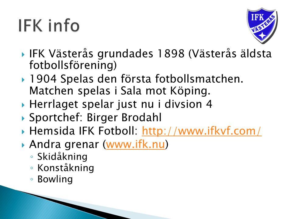  IFK Västerås grundades 1898 (Västerås äldsta fotbollsförening)  1904 Spelas den första fotbollsmatchen.