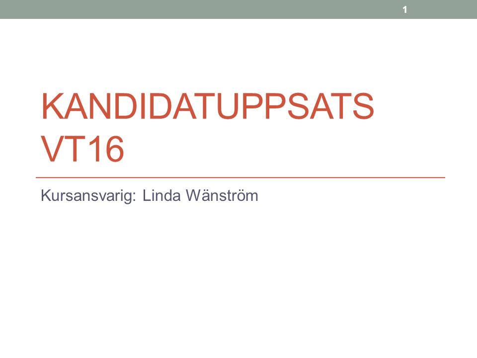 KANDIDATUPPSATS VT16 Kursansvarig: Linda Wänström 1