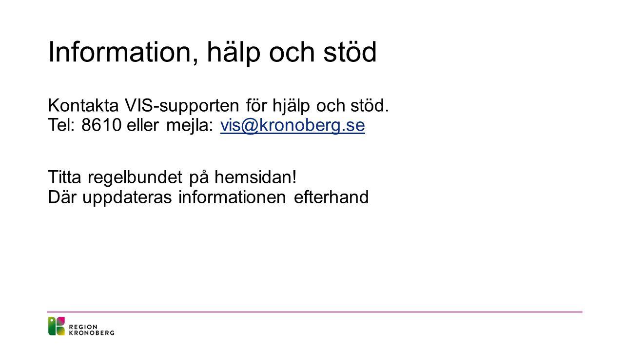 Information, hälp och stöd Kontakta VIS-supporten för hjälp och stöd. Tel: 8610 eller mejla: vis@kronoberg.sevis@kronoberg.se Titta regelbundet på hem