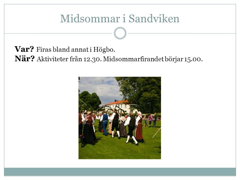 Midsommar i Sandviken Var? Firas bland annat i Högbo. När? Aktiviteter från 12.30. Midsommarfirandet börjar 15.00.