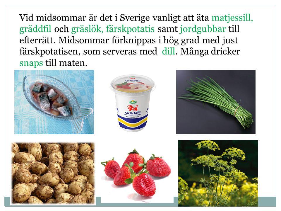 Vid midsommar är det i Sverige vanligt att äta matjessill, gräddfil och gräslök, färskpotatis samt jordgubbar till efterrätt. Midsommar förknippas i h