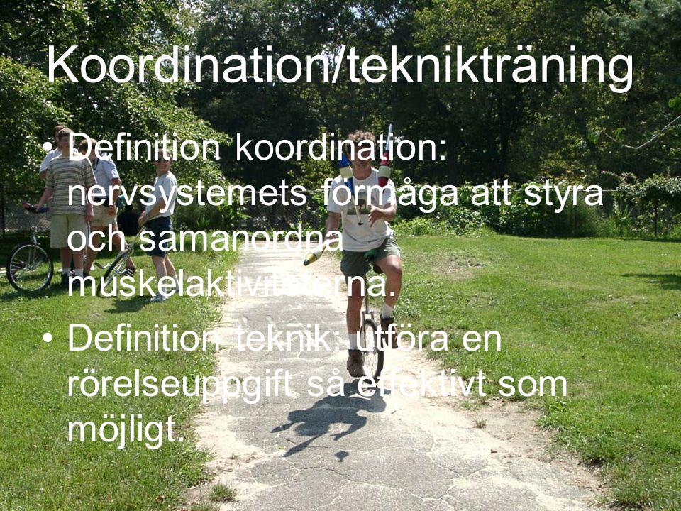 Koordination/teknikträning Definition koordination: nervsystemets förmåga att styra och samanordna muskelaktiviteterna.