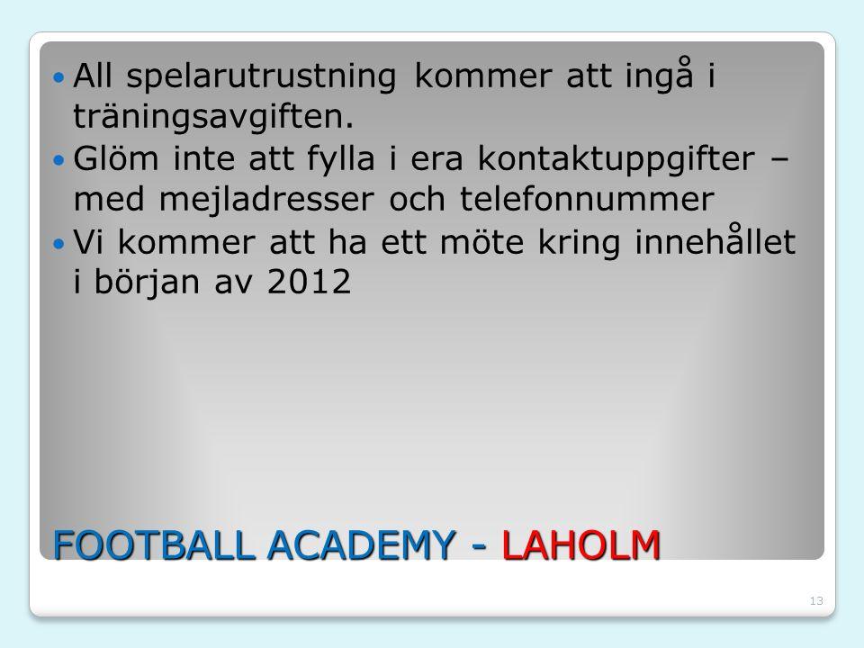 13 FOOTBALL ACADEMY - LAHOLM All spelarutrustning kommer att ingå i träningsavgiften. Glöm inte att fylla i era kontaktuppgifter – med mejladresser oc