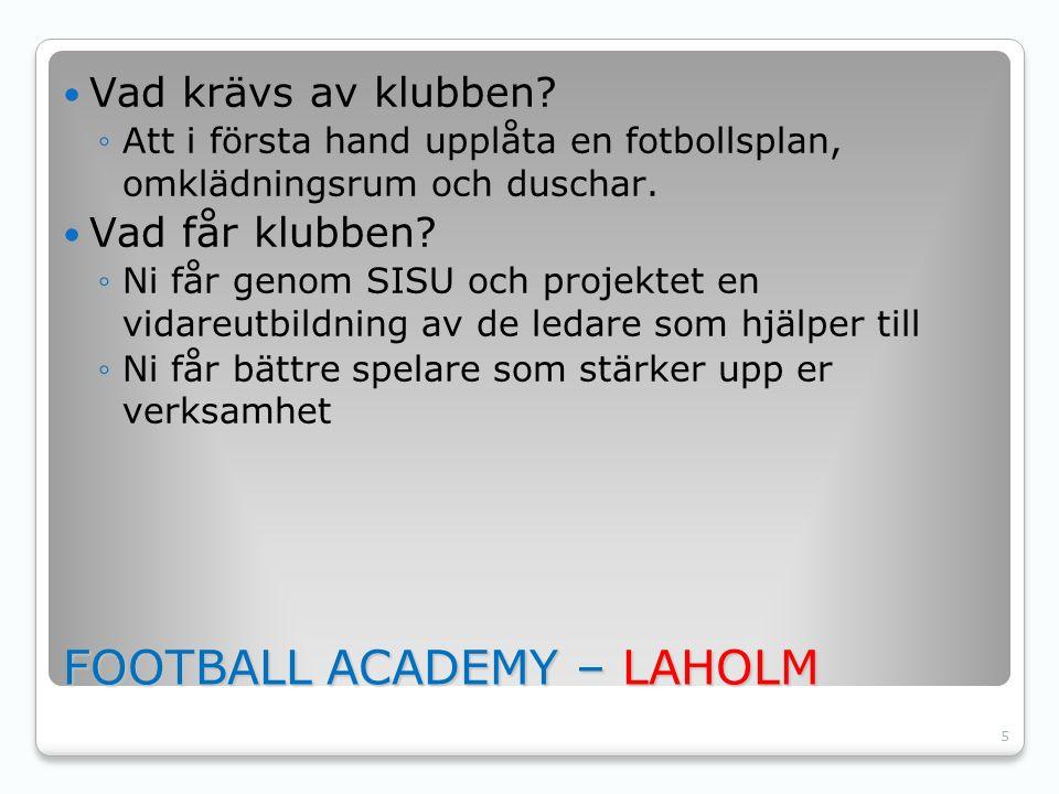 5 FOOTBALL ACADEMY – LAHOLM Vad krävs av klubben? ◦Att i första hand upplåta en fotbollsplan, omklädningsrum och duschar. Vad får klubben? ◦Ni får gen