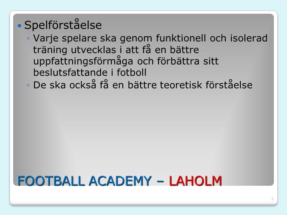 7 FOOTBALL ACADEMY – LAHOLM Spelförståelse ◦Varje spelare ska genom funktionell och isolerad träning utvecklas i att få en bättre uppfattningsförmåga