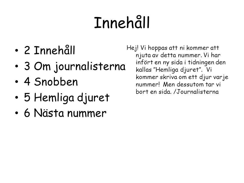 Innehåll 2 Innehåll 3 Om journalisterna 4 Snobben 5 Hemliga djuret 6 Nästa nummer Hej.