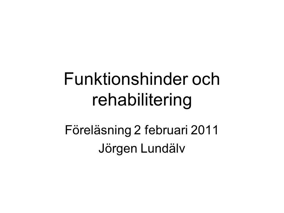 Funktionshinder och rehabilitering Föreläsning 2 februari 2011 Jörgen Lundälv