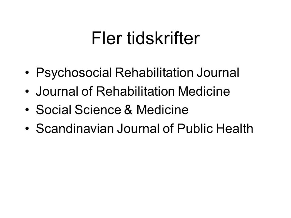 Fler tidskrifter Psychosocial Rehabilitation Journal Journal of Rehabilitation Medicine Social Science & Medicine Scandinavian Journal of Public Health