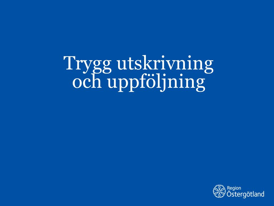 Region Östergötland Trygg utskrivning och uppföljning